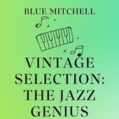 Vintage Selection: The Jazz Genius (2021 Remastered) by Blue Mitchell