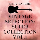 Vintage Selection: Super Collection, Vol. 1 (2021 Remastered) by Billy Vaughn