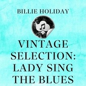 Vintage Selection: Lady Sing the Blues (2021 Remasterd) by Billie Holiday