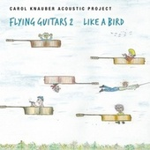 Flying Guitars 2 Like a Bird by Carol Knauber Acoustic Project