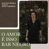 O Amor é Isso / Bar Negro de Paulinho Moska
