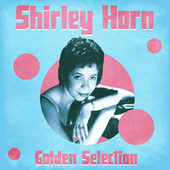 Golden Selection (Remastered) by Shirley Horn