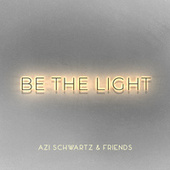 Be The Light by Azi Schwartz and Friends