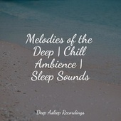 Melodies of the Deep | Chill Ambience | Sleep Sounds von Entspannungsmusik