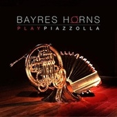 Bayres Horns Play Piazzolla by Bayres Horns
