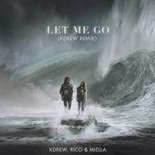 Let Me Go (KDrew Remix) by KDrew