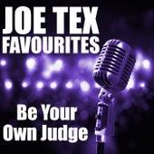 Be Your Own Judge Joe Tex Favourites by Joe Tex