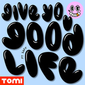 Give You Good Life (feat. Saff) by Tomi