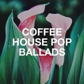 Coffee House Pop Ballads by Various Artists