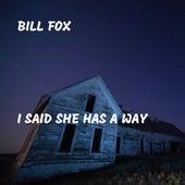 I Said She Has a Way by Bill Fox