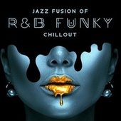 Jazz Fusion of R&B Funky Chillout by Dave Orland