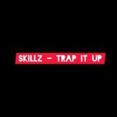 Trap It Up by Skillz