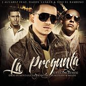La Pregunta Remix (feat. Tito El Bambino & Daddy Yankee) von J. Alvarez