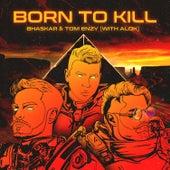 Born to Kill (with Alok) fra Bhaskar