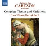 Cabezon: Complete Tientos & Variations by Glen Wilson