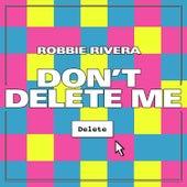 Don't Delete Me von Robbie Rivera