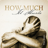 How Much It Hurts by Tim Jones