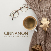 Cinnamon - Autumn Jazz Cafe Music for Exquisite Mood, Cozy Music to Relax, Smooth Background Chill Lounge Jazz Music by Instrumental Jazz Music Ambient