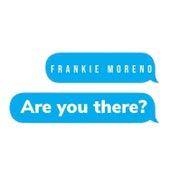 Are You There? von Frankie Moreno