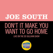 Don't It Make You Want To Go Home (Live On The Ed Sullivan Show, November 15, 1970) by Joe South