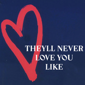 theyll never love you like by Various Artists