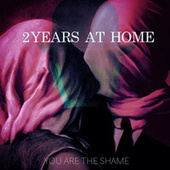 You Are The Shame by 2Years At Home