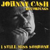 I Still Miss Someone Johnny Cash Recordings by Johnny Cash