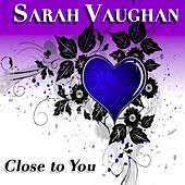 Close to You (40 Original Songs) by Sarah Vaughan