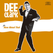 Dee Clark Plus How About That di Dee Clark