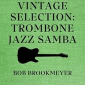 Vintage Selection: Trombone Jazz Samba (2021 Remastered) by Bob Brookmeyer