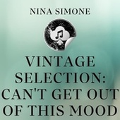 Vintage Selection: Can't Get out of This Mood (2021 Remastered) de Nina Simone