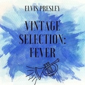 Vintage Selection: Fever (2021 Remastered) von Elvis Presley