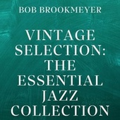 Vintage Selection: The Essential Jazz Collection (2021 Remastered) by Bob Brookmeyer