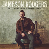 Bet You're from a Small Town by Jameson Rodgers