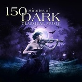 150 Minutes of Dark Classical Music by Various Artists