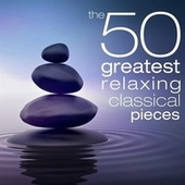 The 50 Greatest Relaxing Classical Pieces by Various Artists