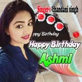 Happy Birthday Ashmi by Chandni Singh