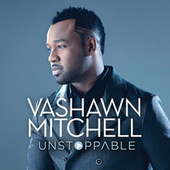 Unstoppable (Live) by VaShawn Mitchell