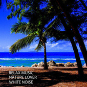 Relax Music: Nature Lover White Noise by Relaxing Spa Music