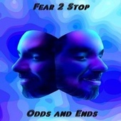 Odds and Ends by Fear 2 Stop