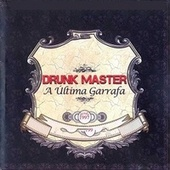 A Última Garrafa by Drunk Master