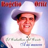 El Caballero del Canto a Mi Manera de Rogelio Ortiz