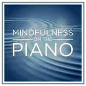 Mindfulness On the Piano von Various Artists