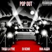 Pop Out by Trivo La Fyre