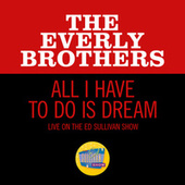 All I Have To Do Is Dream (Live On The Ed Sullivan Show, February 28, 1971) by The Everly Brothers