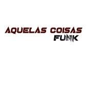 Funk aquelas coisas by DJ Matheus MPC