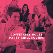 Coffetable House Party Chill Sounds by Lounge Cafe