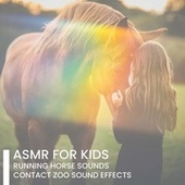 ASMR for Kids – Running Horse Sounds, Contact Zoo Sound Effects, Animal Therapy for Children with ADHD, Autism and Cerebral Palsy, Developing Attention, Empathy by Calm Music Zone (1)