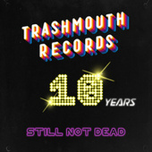 Trashmouth Records - 10 Years Still Not Dead by Trashmouthrecords