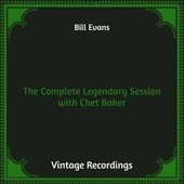 The Complete Legendary Session with Chet Baker (Hq Remastered) von Bill Evans